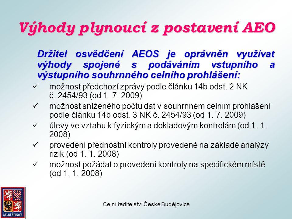 Celní ředitelství České Budějovice Výhody plynoucí z postavení AEO Držitel osvědčení AEOF je oprávněn využívat následující výhody:  snadnější přístup k celním zjednodušením uvedeným v článku 14b odst.