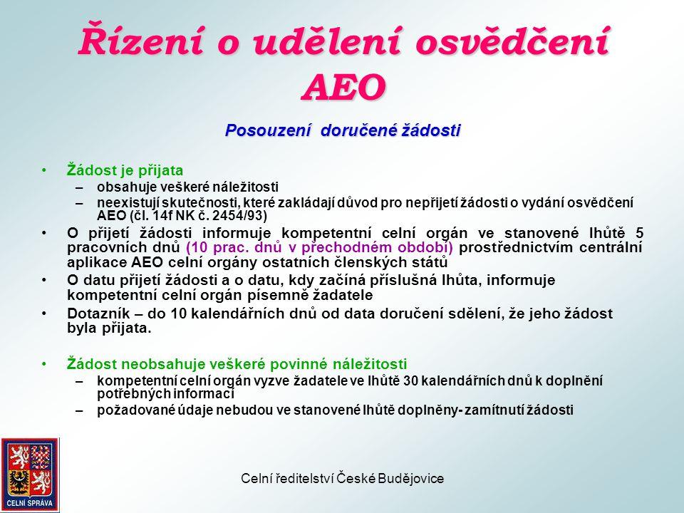 Celní ředitelství České Budějovice Řízení o udělení osvědčení AEO Posouzení doručené žádosti •Žádost nebude přijata v případě, že nastane některá z okolností uvedených v čl.