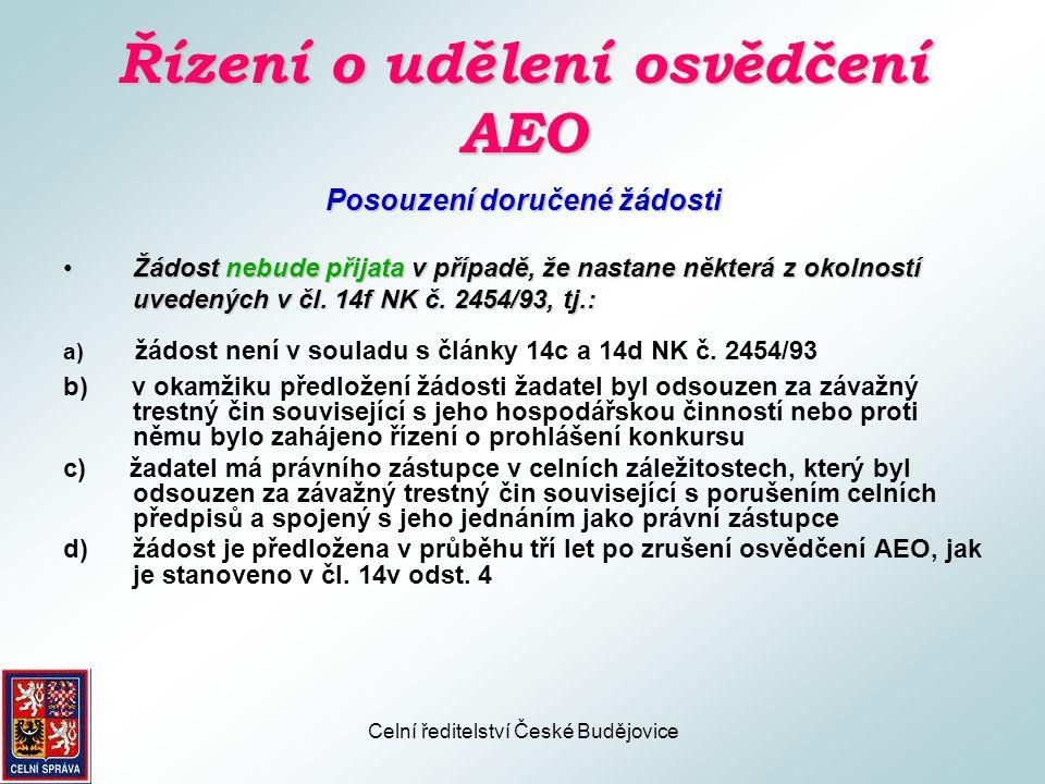 Celní ředitelství České Budějovice Řízení o udělení osvědčení AEO Prověřování splnění podmínek pro udělení osvědčení AEO •Celní orgán, který vydává osvědčení, prověří, zda jsou splněny podmínky a kritéria pro vydávání osvědčení uvedená v článcích 14g až 14k, či nikoli.