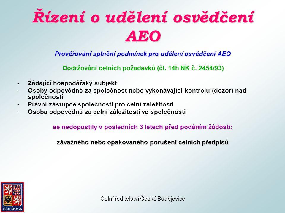 Celní ředitelství České Budějovice Řízení o udělení osvědčení AEO Prověřování splnění podmínek pro udělení osvědčení AEO Dodržování celních požadavků (čl.