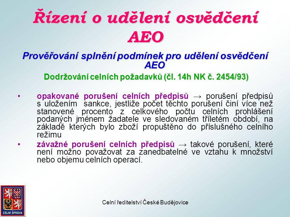 Celní ředitelství České Budějovice Řízení o udělení osvědčení AEO Prověřování splnění podmínek pro udělení osvědčení AEO Uspokojivý účetní a logistický systém (čl.