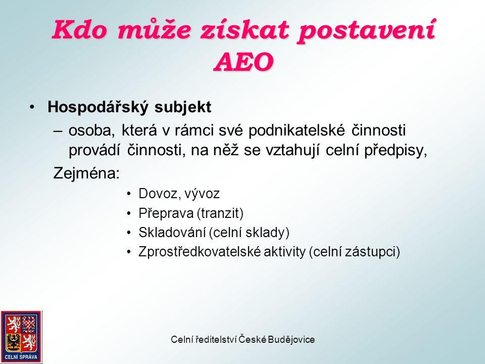 Celní ředitelství České Budějovice Kdo může získat postavení AEO •Hospodářský subjekt usazený na celním území Společenství (čl.