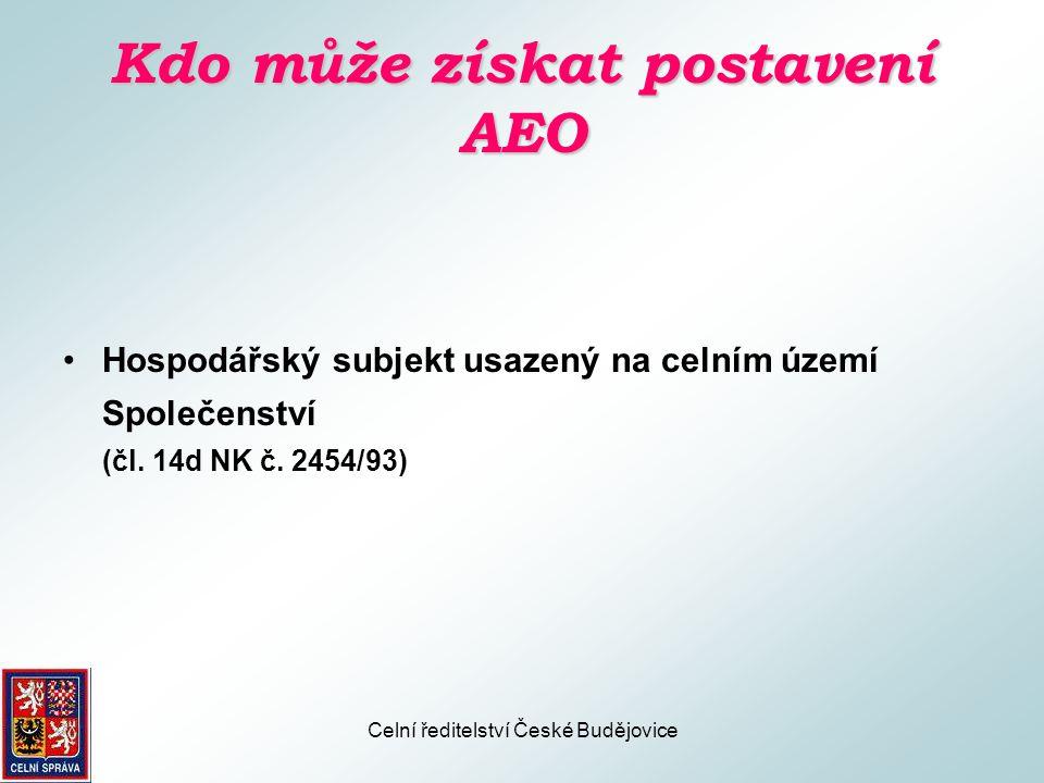 Celní ředitelství České Budějovice Kdo může získat postavení AEO •Hospodářský subjekt usazený mimo území Společenství, při splnění určitých podmínek stanovených pro tento hospodářský subjekt (čl.
