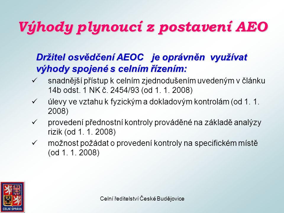 Celní ředitelství České Budějovice Výhody plynoucí z postavení AEO Držitel osvědčení AEOS je oprávněn využívat výhody spojené s podáváním vstupního a výstupního souhrnného celního prohlášení:  možnost předchozí zprávy podle článku 14b odst.