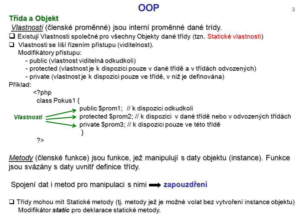 OOP 3 Třída a Objekt Vlastnosti (členské proměnné) jsou interní proměnné dané trídy. Vlastnosti (členské proměnné) jsou interní proměnné dané trídy. 