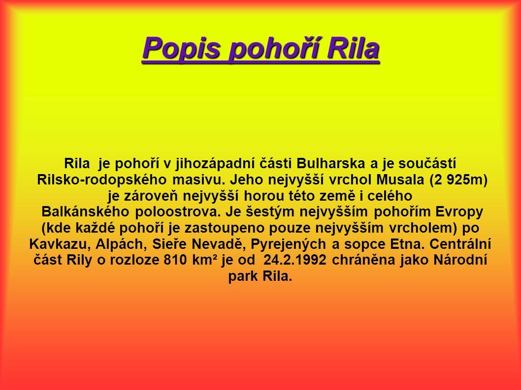 Popis pohoří Rila Rila je pohoří v jihozápadní části Bulharska a je součástí Rilsko-rodopského masivu.