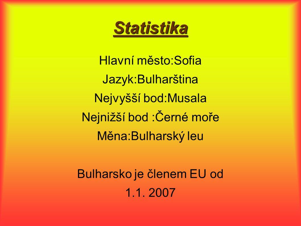 Statistika Hlavní město:Sofia Jazyk:Bulharština Nejvyšší bod:Musala Nejnižší bod :Černé moře Měna:Bulharský leu Bulharsko je členem EU od 1.1.