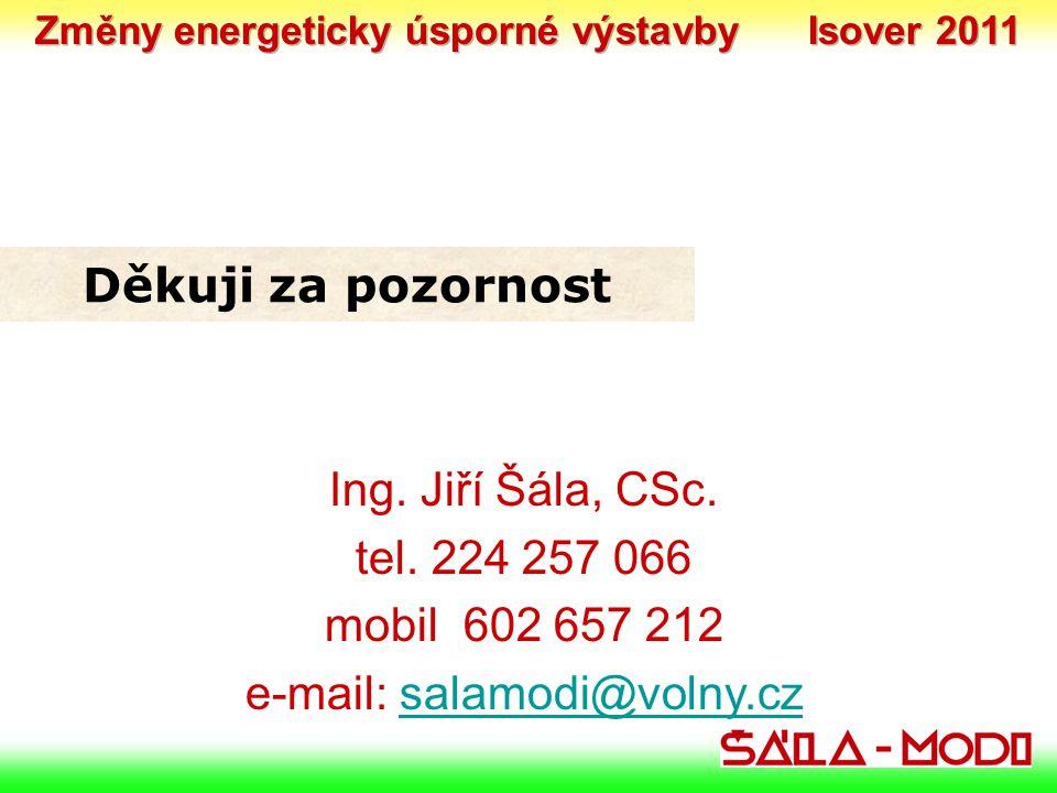 Ing. Jiří Šála, CSc. tel. 224 257 066 mobil 602 657 212 e-mail: salamodi@volny.czsalamodi@volny.cz Děkuji za pozornost