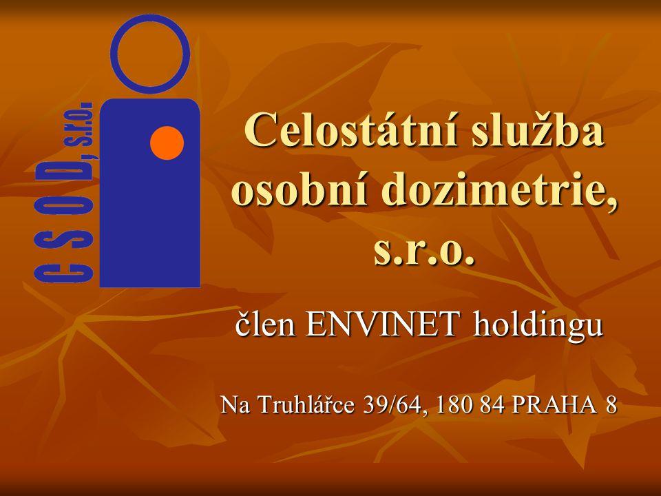 Celostátní služba osobní dozimetrie, s.r.o. člen ENVINET holdingu Na Truhlářce 39/64, 180 84 PRAHA 8