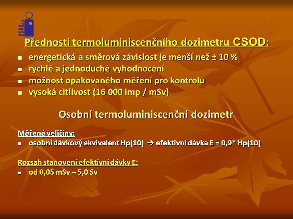 Přednosti termoluminiscenčního dozimetru CSOD :  energetická a směrová závislost je menší než ± 10 %  rychlé a jednoduché vyhodnocení  možnost opak