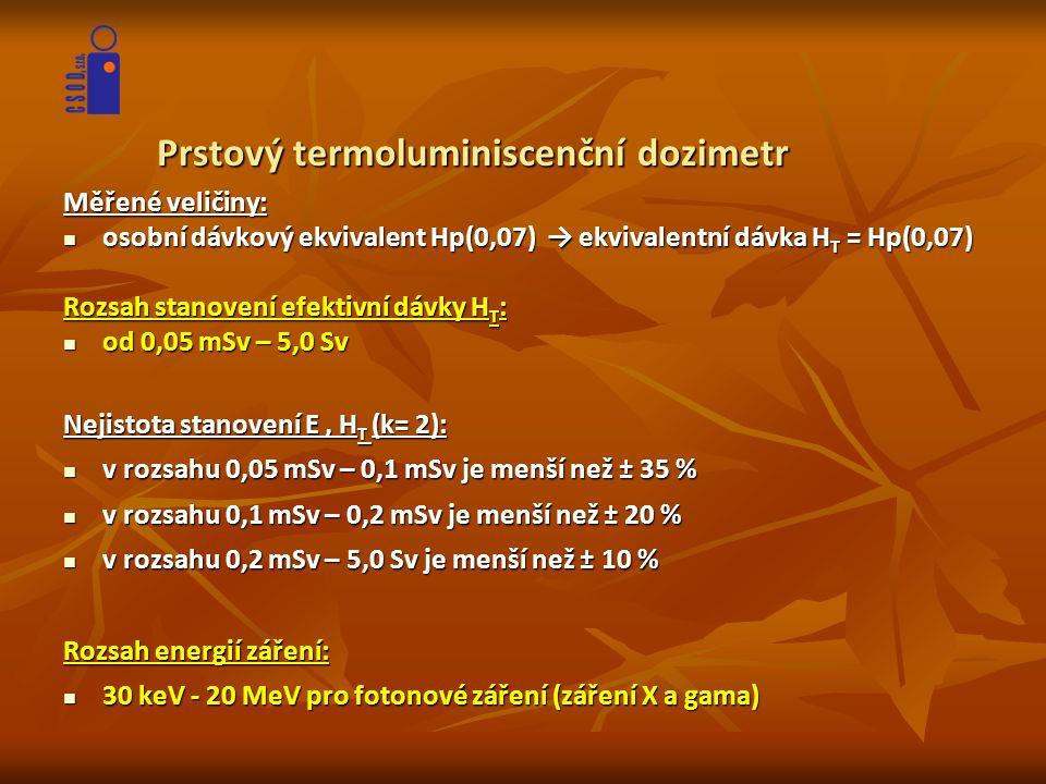 Prstový termoluminiscenční dozimetr Měřené veličiny:  osobní dávkový ekvivalent Hp(0,07) → ekvivalentní dávka H T = Hp(0,07) Rozsah stanovení efektiv