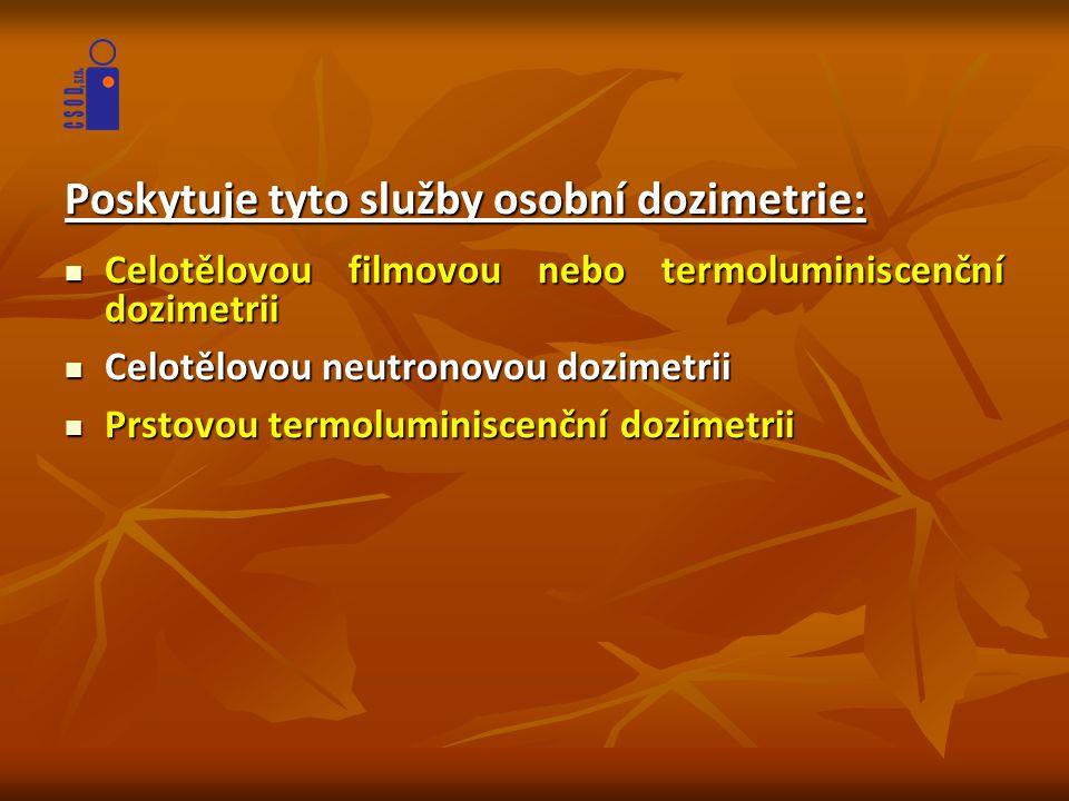 Poskytuje tyto služby osobní dozimetrie:  Celotělovou filmovou nebo termoluminiscenční dozimetrii  Celotělovou neutronovou dozimetrii  Prstovou ter