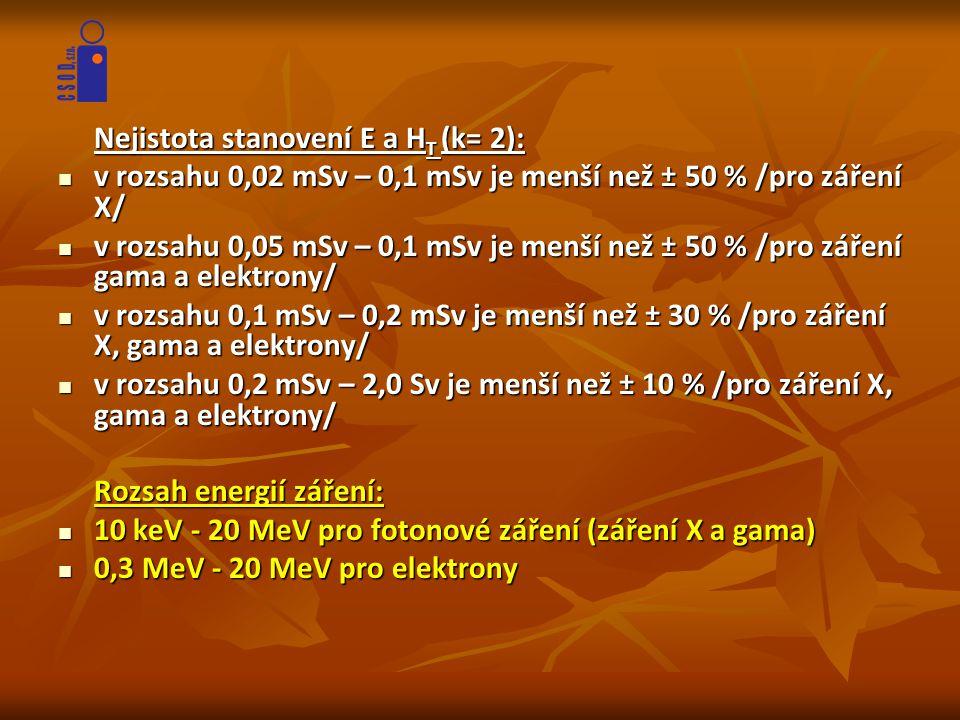 Nejistota stanovení E a H T (k= 2):  v rozsahu 0,02 mSv – 0,1 mSv je menší než ± 50 % /pro záření X/  v rozsahu 0,05 mSv – 0,1 mSv je menší než ± 50
