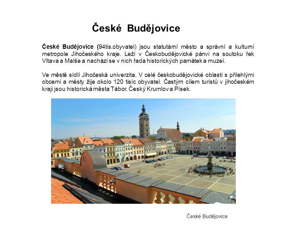 České Budějovice České Budějovice (94tis.obyvatel) jsou statutární město a správní a kulturní metropole Jihočeského kraje. Leží v Českobudějovické pán