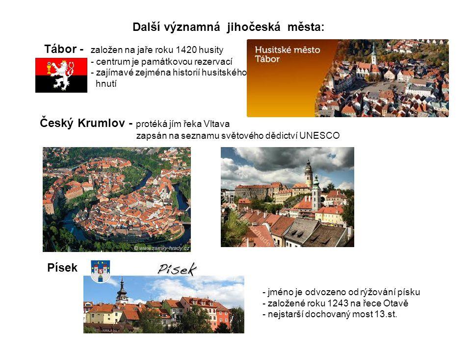 Další významná jihočeská města: Tábor - založen na jaře roku 1420 husity - centrum je památkovou rezervací - zajímavé zejména historií husitského hnut