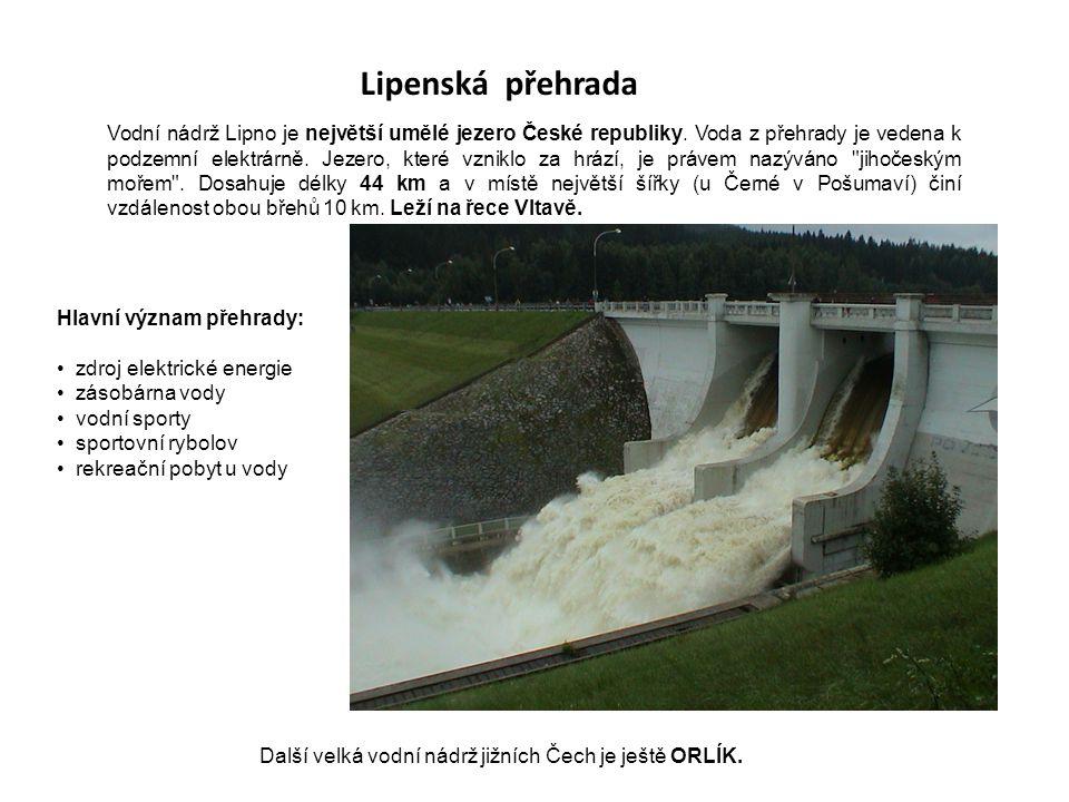 Další velká vodní nádrž jižních Čech je ještě ORLÍK. Lipenská přehrada Vodní nádrž Lipno je největší umělé jezero České republiky. Voda z přehrady je