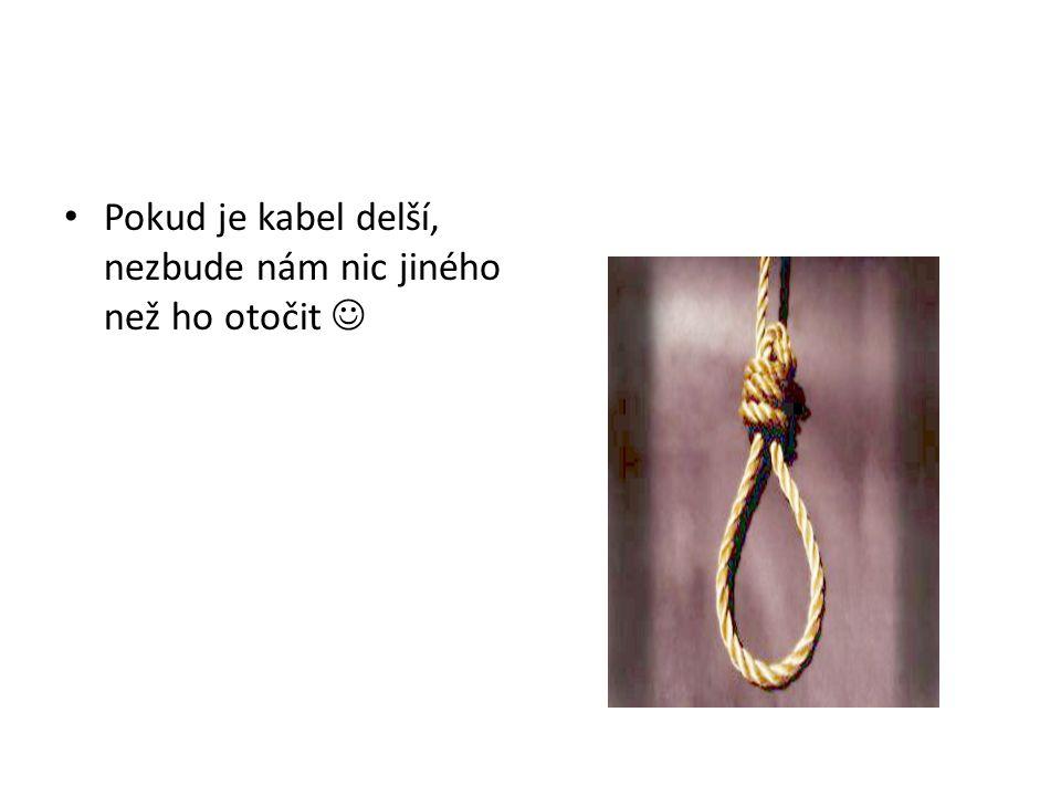 • Pokud je kabel delší, nezbude nám nic jiného než ho otočit 