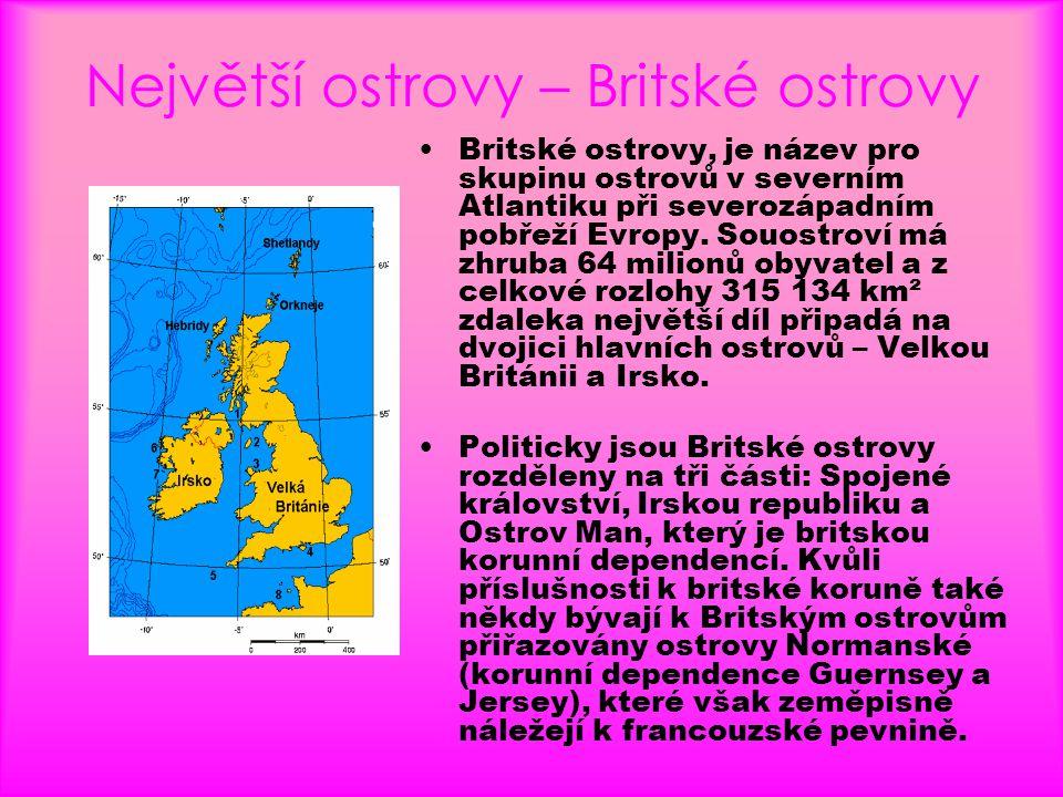 Největší ostrovy – Britské ostrovy •Britské ostrovy, je název pro skupinu ostrovů v severním Atlantiku při severozápadním pobřeží Evropy. Souostroví m