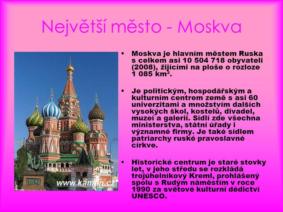Největší město - Moskva •Moskva je hlavním městem Ruska s celkem asi 10 504 718 obyvateli (2008), žijícími na ploše o rozloze 1 085 km². •Je politický