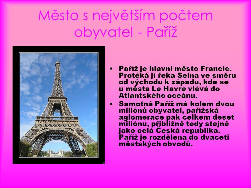 Město s největším počtem obyvatel - Paříž •Paříž je hlavní město Francie. Protéká jí řeka Seina ve směru od východu k západu, kde se u města Le Havre