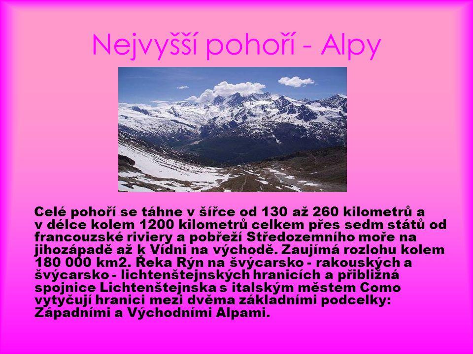 Nejvyšší pohoří - Alpy Celé pohoří se táhne v šířce od 130 až 260 kilometrů a v délce kolem 1200 kilometrů celkem přes sedm států od francouzské rivie