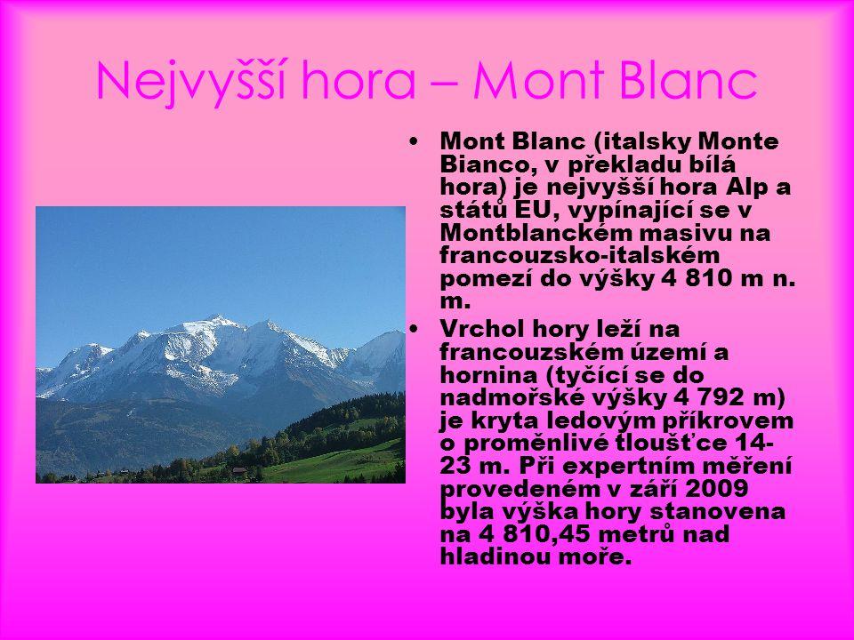 Nejvyšší hora – Mont Blanc •Mont Blanc (italsky Monte Bianco, v překladu bílá hora) je nejvyšší hora Alp a států EU, vypínající se v Montblanckém masi