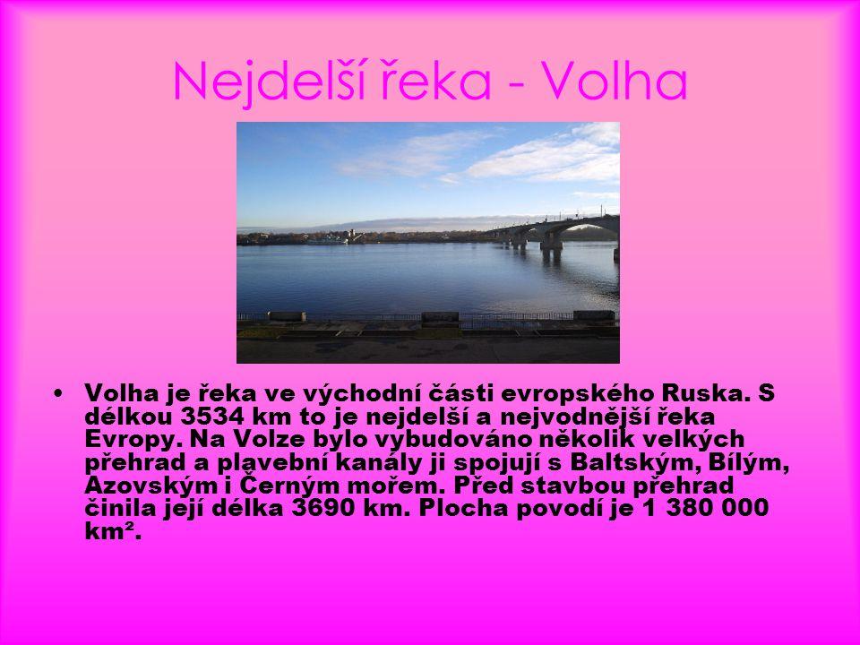 Nejdelší řeka - Volha •Volha je řeka ve východní části evropského Ruska. S délkou 3534 km to je nejdelší a nejvodnější řeka Evropy. Na Volze bylo vybu