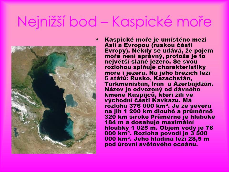 Nejnižší bod – Kaspické moře •Kaspické moře je umístěno mezi Asií a Evropou (ruskou částí Evropy). Někdy se udává, že pojem moře není správný, protože