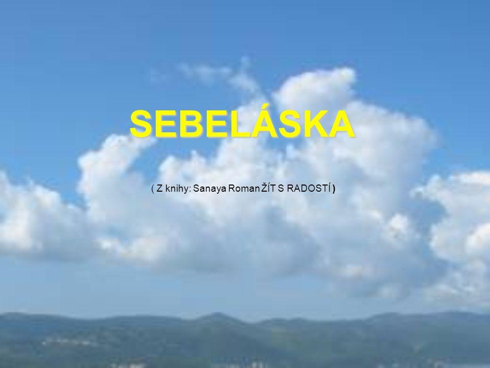 SEBELÁSKA ( Z knihy: Sanaya Roman ŽÍT S RADOSTÍ )