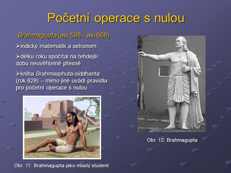 Početní operace s nulou Brahmagupta (asi 598 - asi 668)  indický matematik a astronom  délku roku spočítal na tehdejší dobu neuvěřitelně přesně  kn