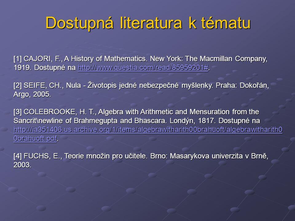 Dostupná literatura k tématu [1] CAJORI, F., A History of Mathematics. New York: The Macmillan Company, 1919. Dostupné na http://www.questia.com/read/
