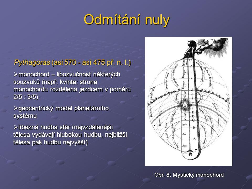 Odmítání nuly Pythagoras (asi 570 - asi 475 př. n. l.)  monochord – libozvučnost některých souzvuků (např. kvinta: struna monochordu rozdělena jezdce
