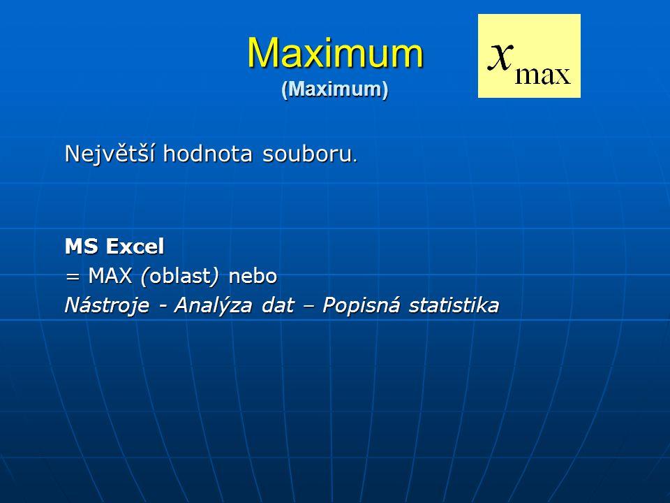 Maximum (Maximum) Největší hodnota souboru. MS Excel = MAX (oblast) nebo Nástroje - Analýza dat – Popisná statistika