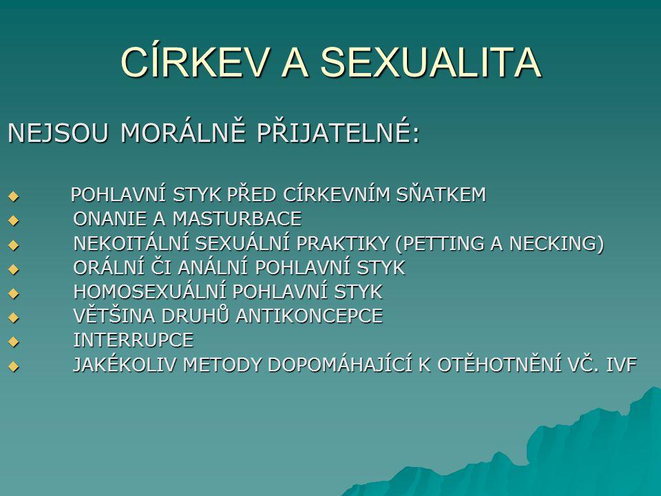 CÍRKEV A SEXUALITA NEJSOU MORÁLNĚ PŘIJATELNÉ:  POHLAVNÍ STYK PŘED CÍRKEVNÍM SŇATKEM  ONANIE A MASTURBACE  NEKOITÁLNÍ SEXUÁLNÍ PRAKTIKY (PETTING A N