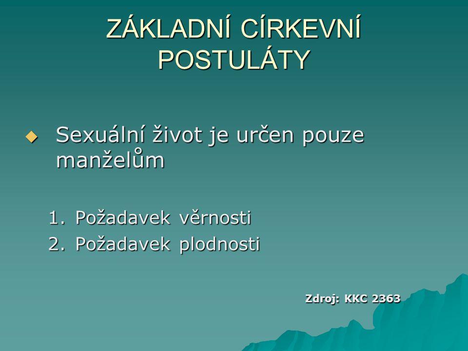 ZÁKLADNÍ CÍRKEVNÍ POSTULÁTY  Sexuální život je určen pouze manželům 1.Požadavek věrnosti 2.Požadavek plodnosti Zdroj: KKC 2363 Zdroj: KKC 2363