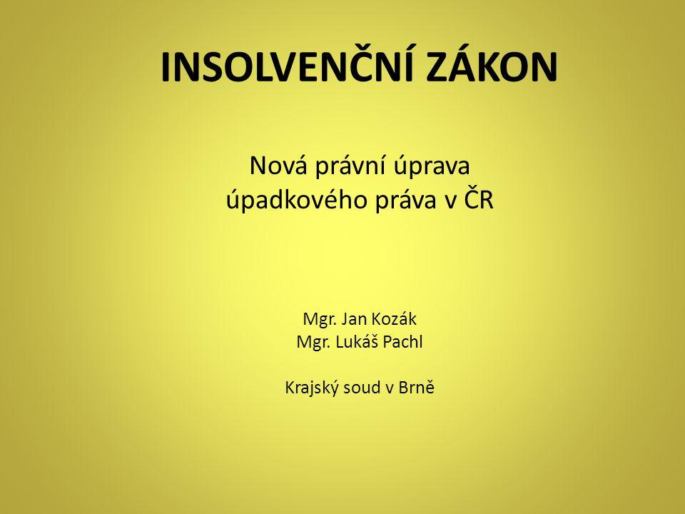 INSOLVENČNÍ ZÁKON Nová právní úprava úpadkového práva v ČR Mgr. Jan Kozák Mgr. Lukáš Pachl Krajský soud v Brně