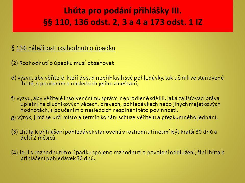 Lhůta pro podání přihlášky III. §§ 110, 136 odst. 2, 3 a 4 a 173 odst. 1 IZ § 136 náležitosti rozhodnutí o úpadku (2) Rozhodnutí o úpadku musí obsahov