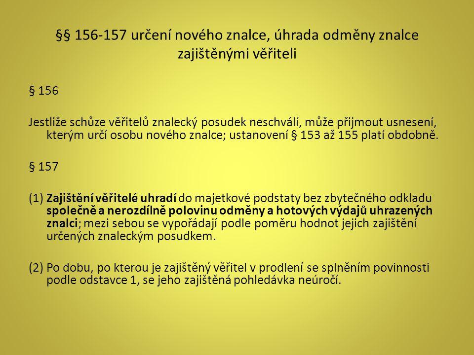 §§ 156-157 určení nového znalce, úhrada odměny znalce zajištěnými věřiteli § 156 Jestliže schůze věřitelů znalecký posudek neschválí, může přijmout us