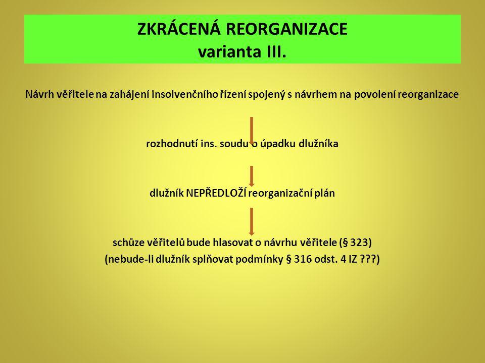 ZKRÁCENÁ REORGANIZACE varianta III. Návrh věřitele na zahájení insolvenčního řízení spojený s návrhem na povolení reorganizace rozhodnutí ins. soudu o