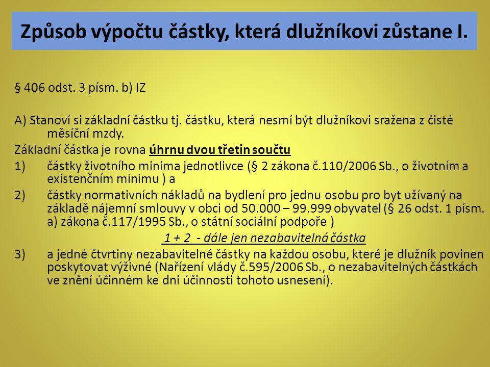 Způsob výpočtu částky, která dlužníkovi zůstane I. § 406 odst. 3 písm. b) IZ A) Stanoví si základní částku tj. částku, která nesmí být dlužníkovi sraž