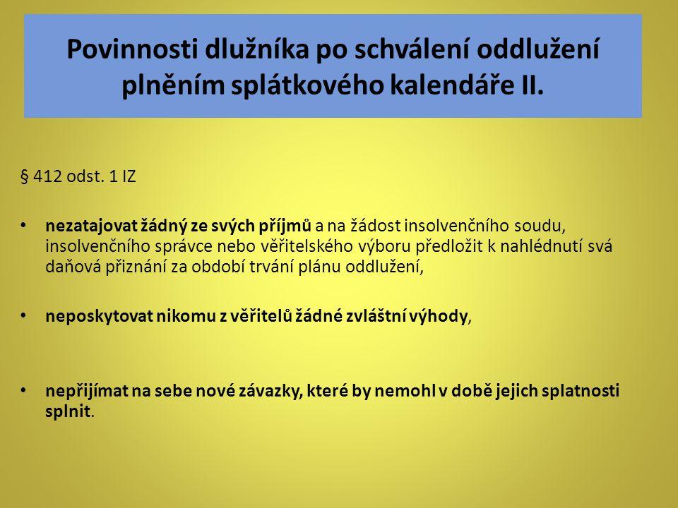 Povinnosti dlužníka po schválení oddlužení plněním splátkového kalendáře II. § 412 odst. 1 IZ • nezatajovat žádný ze svých příjmů a na žádost insolven