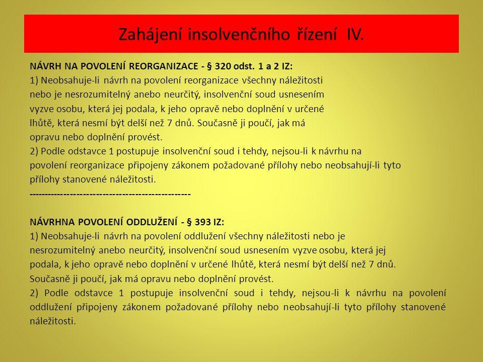 Zahájení insolvenčního řízení IV. NÁVRH NA POVOLENÍ REORGANIZACE - § 320 odst. 1 a 2 IZ: 1) Neobsahuje-li návrh na povolení reorganizace všechny nálež