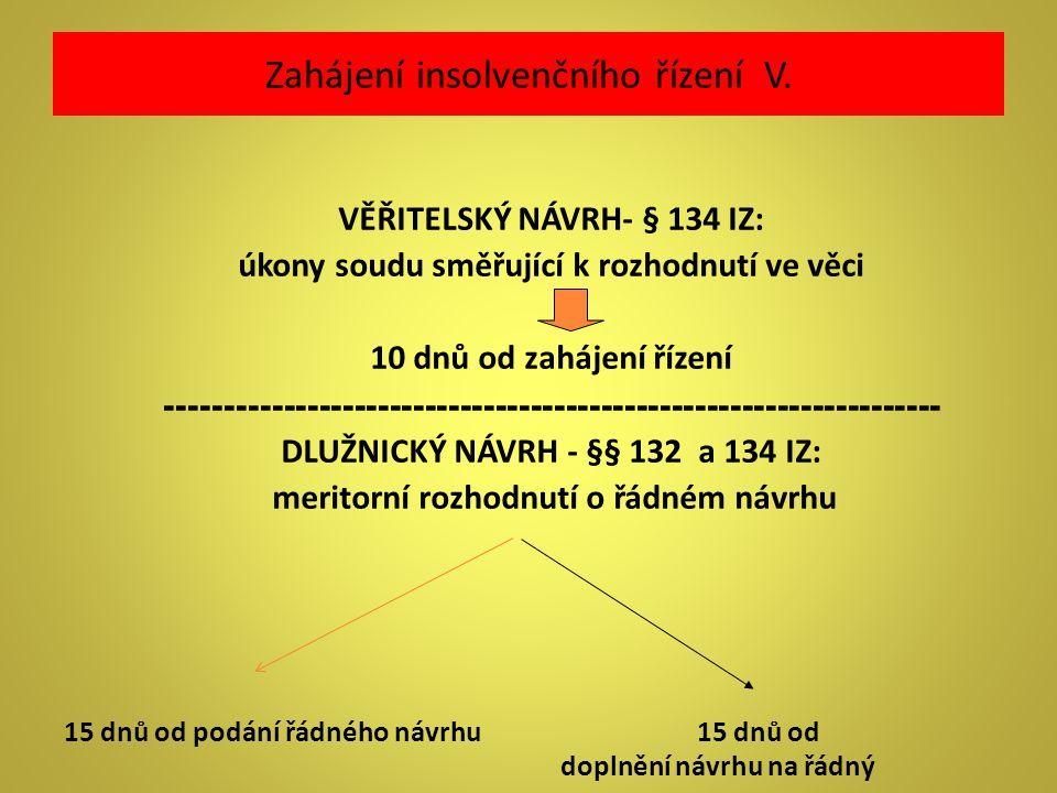 Zahájení insolvenčního řízení V. VĚŘITELSKÝ NÁVRH- § 134 IZ: úkony soudu směřující k rozhodnutí ve věci 10 dnů od zahájení řízení --------------------