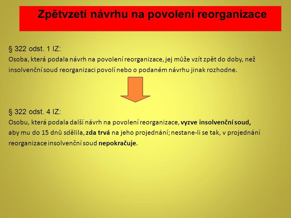 § 322 odst. 1 IZ: Osoba, která podala návrh na povolení reorganizace, jej může vzít zpět do doby, než insolvenční soud reorganizaci povolí nebo o poda