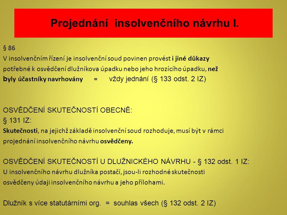 § 86 V insolvenčním řízení je insolvenční soud povinen provést i jiné důkazy potřebné k osvědčení dlužníkova úpadku nebo jeho hrozícího úpadku, než b