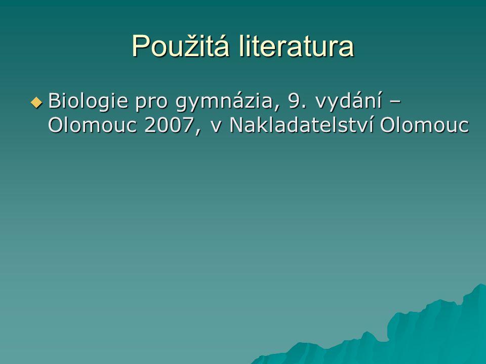 Použitá literatura  Biologie pro gymnázia, 9. vydání – Olomouc 2007, v Nakladatelství Olomouc
