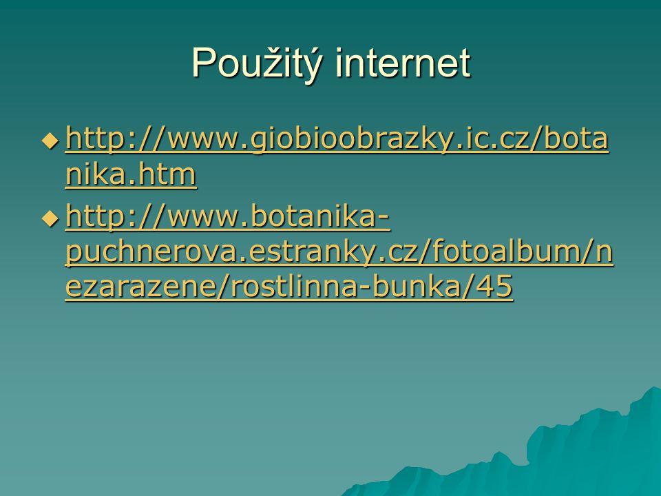 Použitý internet  http://www.giobioobrazky.ic.cz/bota nika.htm http://www.giobioobrazky.ic.cz/bota nika.htm http://www.giobioobrazky.ic.cz/bota nika.htm  http://www.botanika- puchnerova.estranky.cz/fotoalbum/n ezarazene/rostlinna-bunka/45 http://www.botanika- puchnerova.estranky.cz/fotoalbum/n ezarazene/rostlinna-bunka/45 http://www.botanika- puchnerova.estranky.cz/fotoalbum/n ezarazene/rostlinna-bunka/45