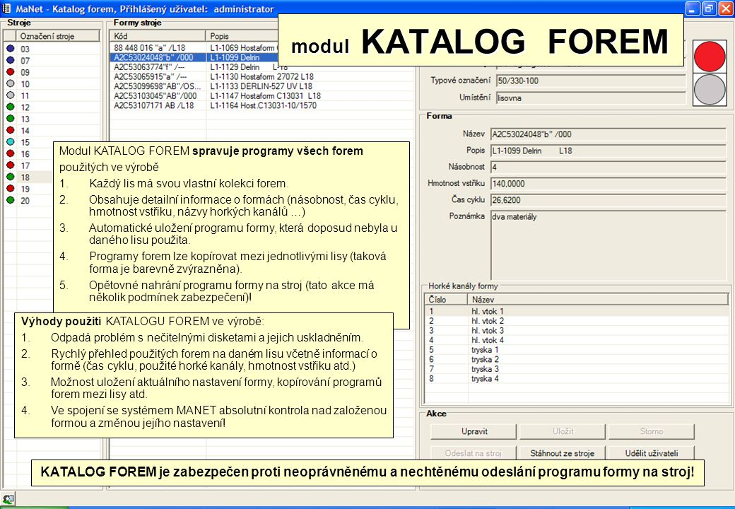 modul KATALOG FOREM KATALOG FOREM je zabezpečen proti neoprávněnému a nechtěnému odeslání programu formy na stroj! Modul KATALOG FOREM spravuje progra