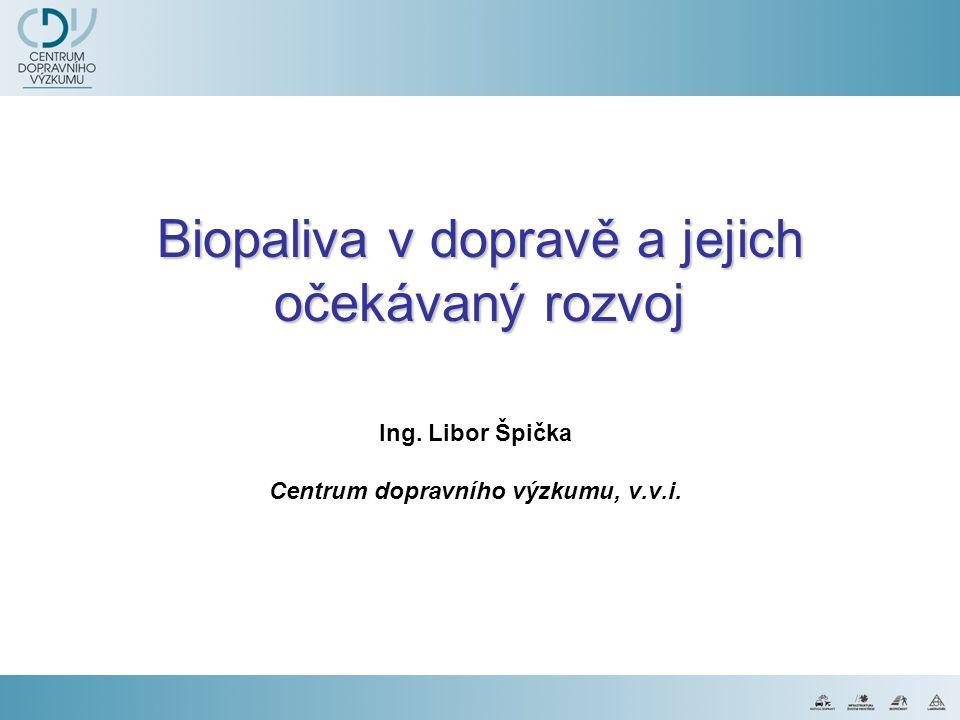 Biopaliva v dopravě a jejich očekávaný rozvoj Ing. Libor Špička Centrum dopravního výzkumu, v.v.i.