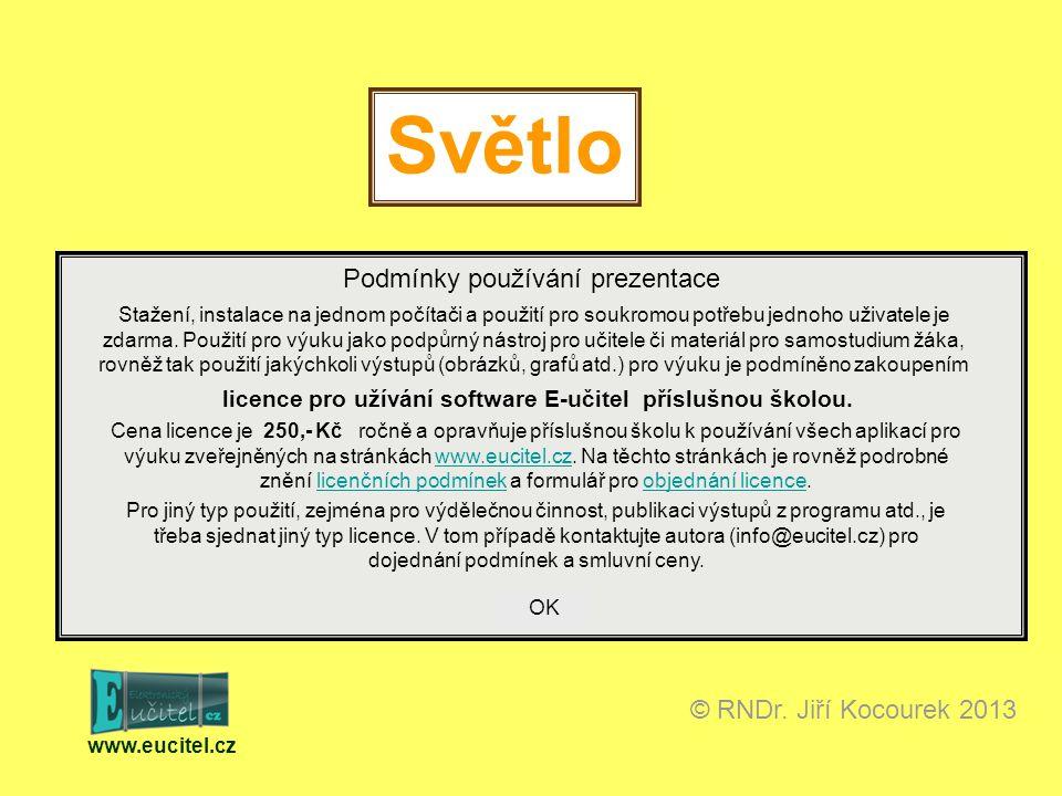 Světlo www.eucitel.cz © RNDr. Jiří Kocourek 2013 Podmínky používání prezentace Stažení, instalace na jednom počítači a použití pro soukromou potřebu j